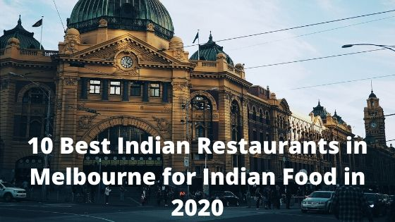 10 Best Indian Restaurants in Melbourne for Indian Food in 2020